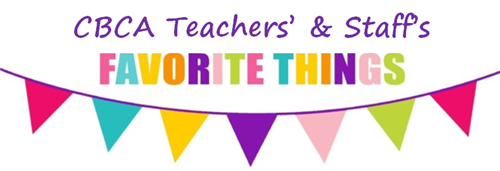 CBCA Teachers' & Staff's Favorite Things