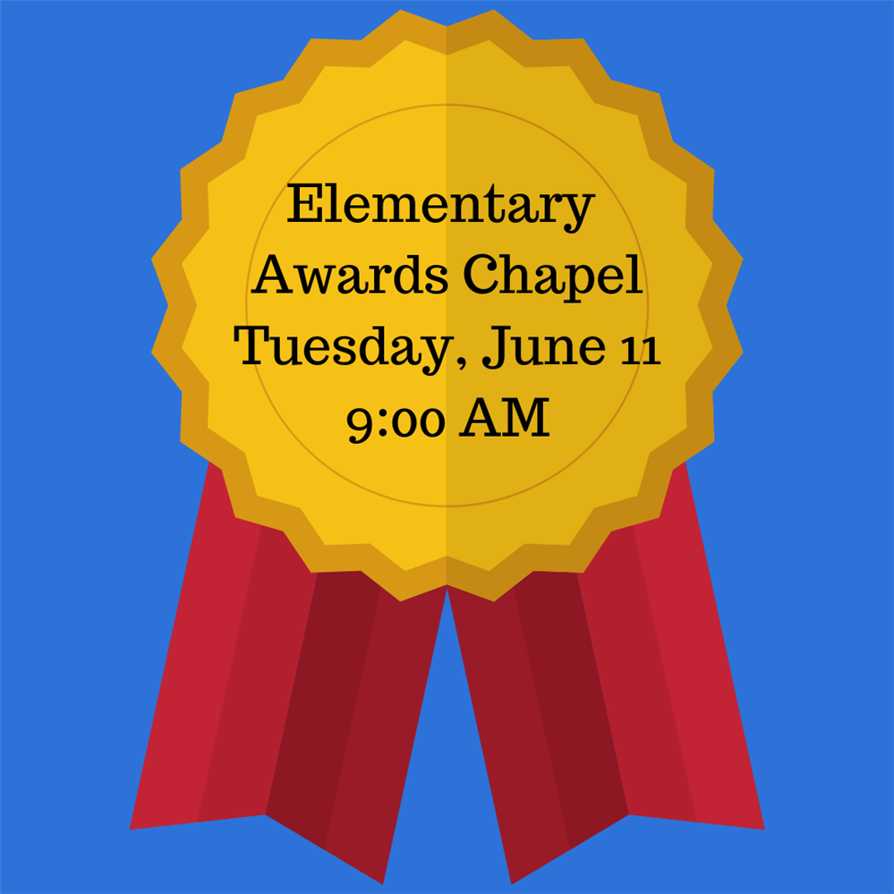 Elementary Awards Chapel - Tuesday, June 11 at 9:00am