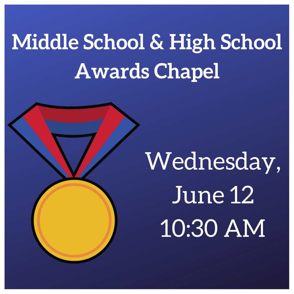 Middle School & High School Awards Chapel - Wednesday, June 12 at 10:30am
